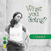 What You Doing by Chantel