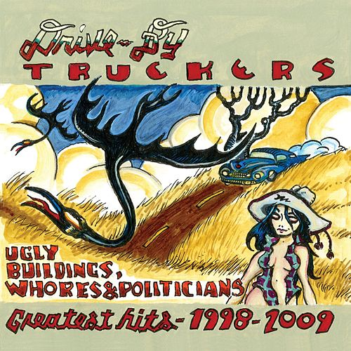 Ugly Buildings, Whores And Politicians - Greatest Hits 1998 - 2009 by Drive-By Truckers