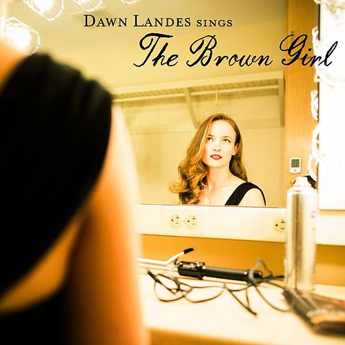 The Brown Girl by Dawn Landes