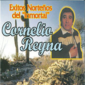 Exitos Nortenos Del Inmortal by Cornelio Reyna