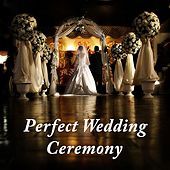 Perfect Wedding Ceremony by Various Artists