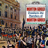 Gould: Morton Gould Conducts The Marches Of Morton Gould (Digitally Remastered) by Aaron Copland