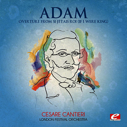 Adam: Overture from Si j'étais roi (If I Were King)  (Digitally Remastered) by London Festival Orchestra