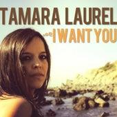 I Want You by Tamara Laurel
