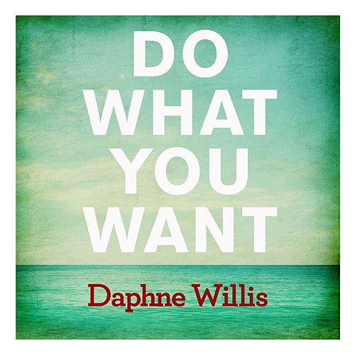 Do What You Want - Single by Daphne Willis