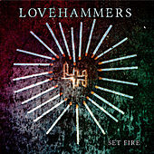 Set Fire by Lovehammers