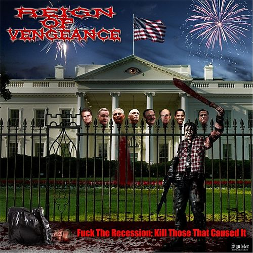 Fuck the Recession; Kill Those That Caused It by Reign of Vengeance