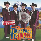 16 Corridos Rebeldes by Los Rebeldes Del Norte