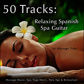 50 Tracks:  Relaxing Spanish Spa Guitar (Massage Music, Spa, Yoga Music, New Age & Relaxation) by Massage Tribe