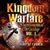Kingdom Warfare Instrumental Worship - Volume 1 by Dimitri Turner