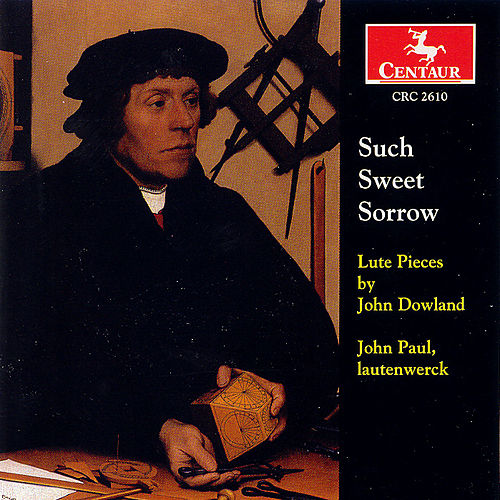 Such Sweet Sorrow: Lute Pieces By John Dowland by John Dowland