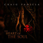The Heart Of The Soul by Craig Padilla