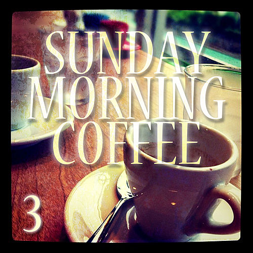 Sunday Morning Coffee 3 - A Tribute To Starbucks by Various Artists