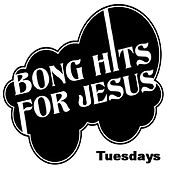 Tuesdays by Bong Hits for Jesus