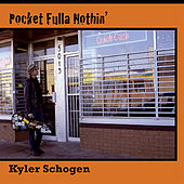 Pocket Fulla Nothin' by Kyler Schogen