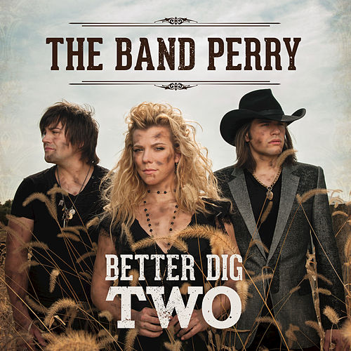 Better Dig Two by The Band Perry