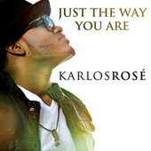 Just The Way You Are by Karlos Rosé