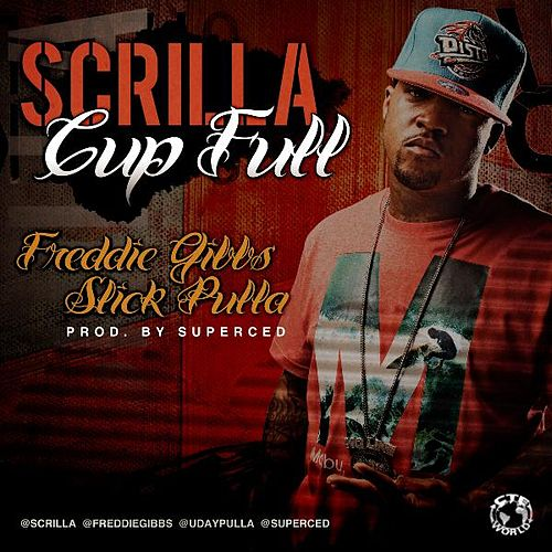 Cup Full (feat. Slick Pulla & Freddie Gibbs) by Scrilla