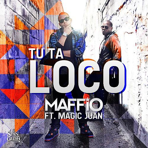 Tu Ta Loco (feat. Magic Juan) by Maffio
