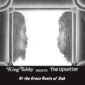 King Tubby Meets the Upsetter At the Grass Roots of Dub by Various Artists