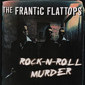 Rock-N-Roll Murder by The Frantic Flattops