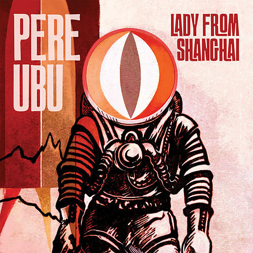 Lady from Shanghai by Pere Ubu