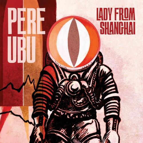 Lady from Shanghai von Pere Ubu