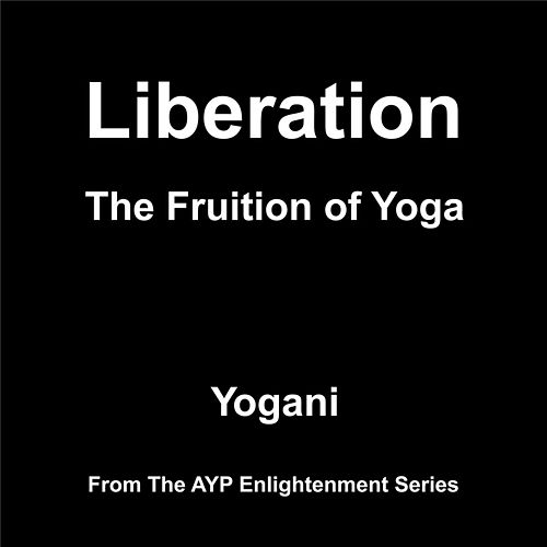 Liberation: The Fruition of Yoga by Yogani