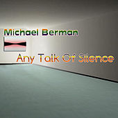 Any Talk of Silence by Michael Berman