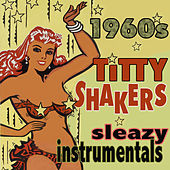 Titty Shakers: Sleazy 60s Instrumentals by Various Artists
