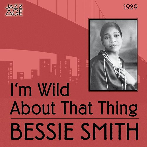 I'm Wild About That Thing (Original Recordings, 1929) by Bessie Smith