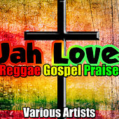 Jah Love: Reggae Gospel Praise by Various Artists