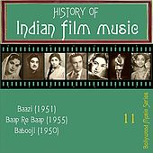 History of Indian Film Music [Baazi (1951), Baap Re Baap (1955),  Babooji (1950)], Vol.  11 by Various Artists