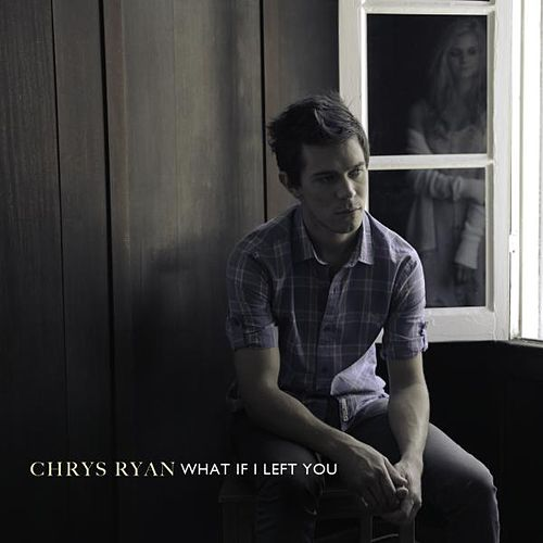 What If I Left You by Chrys Ryan