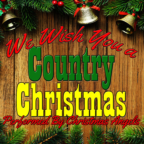 We Wish You a Country Christmas by The Christmas Angels