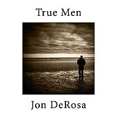 True Men by Jon DeRosa
