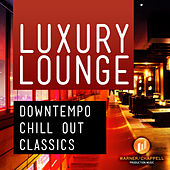 Luxury Lounge - Downtempo Chill Out Classics by Café Chill Lounge Club
