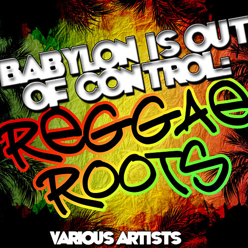 Babylon Is Out of Control: Reggae Roots by Various Artists