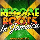 Reggae Roots in Jamaica by Various Artists