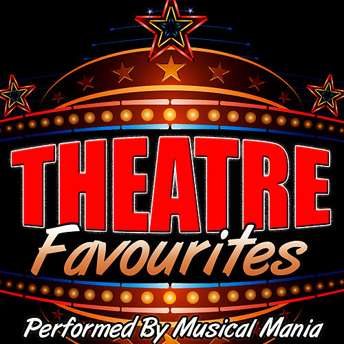 Theatre Favourites by Musical Mania