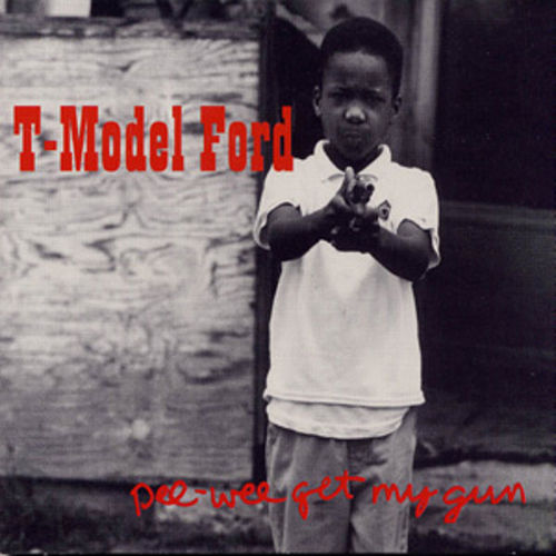 Pee Wee Get My Gun by T-Model Ford