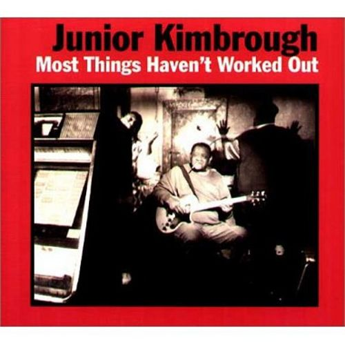 Most Things Haven't Worked Out by Junior Kimbrough
