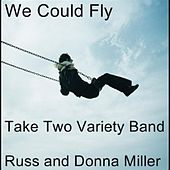 We Could Fly (feat. Russell Miller & Donna Miller) by Take Two Variety Band (Russ and Donna Miller)