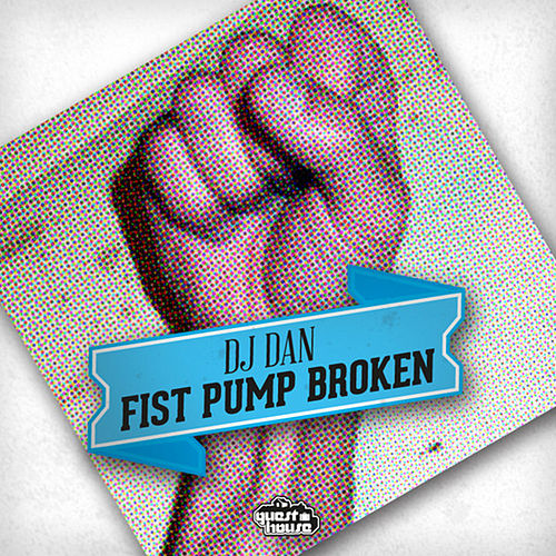 Fist Pump Broken by DJ Dan