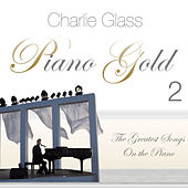 Piano Gold 2 - The Greatest Songs On the Piano by Charlie Glass