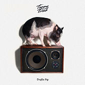 Truffle Pig by Tommy Trash