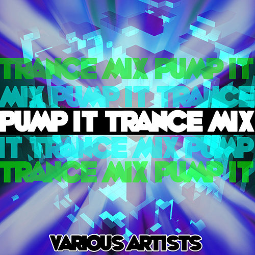 Pump It Trance Mix by Various Artists