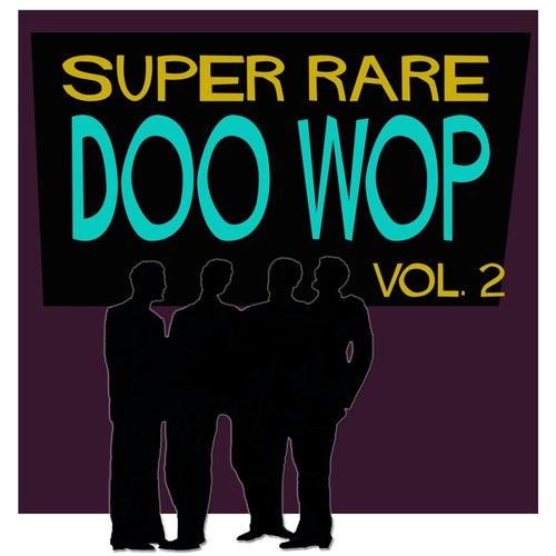 Super Rare Doo Wop, Vol. 2 by Various Artists