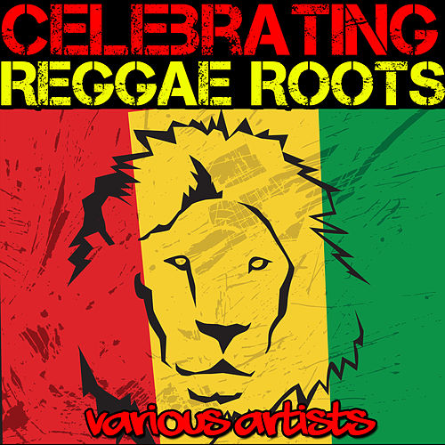 Celebrating Reggae Roots by Various Artists