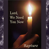 Lord, We Need You Now by Rapture